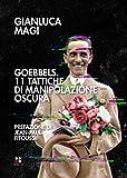 Goebbels. 11 tattiche di manipolazione oscura