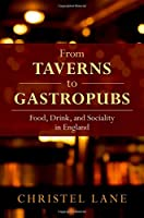 From Taverns to Gastropubs: Food, Drink, and Sociality in England