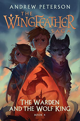 The Warden and the Wolf King: The Wingfeather Saga Book 4 by [Andrew Peterson]