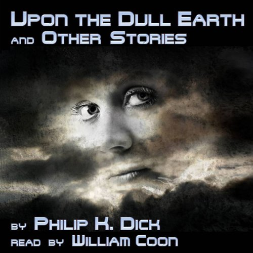 Upon the Dull Earth and Other Stories audiobook cover art