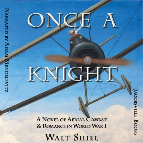Once a Knight: A Novel of Aerial Combat & Romance in World War I (Dawn of Aviation) audiobook cover art