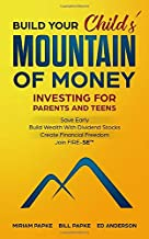 BUILD YOUR Child's MOUNTAIN OF MONEY: INVESTING FOR PARENTS AND TEENS