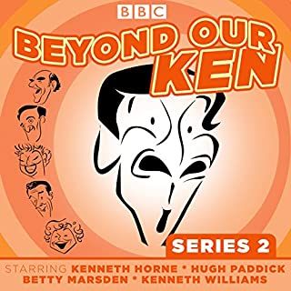 Beyond Our Ken, Series 2     Classic BBC Radio Comedy              By:                                                                                                                                 Eric Merriman                               Narrated by:                                                                                                                                 Hugh Paddick,                                                                                        Kenneth Horne,                                                                                        Kenneth Williams                      Length: 7 hrs and 6 mins     10 ratings     Overall 4.8