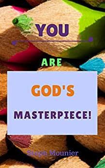 You are God's Masterpiece!: A Christian's guide to improving self confidence by [Steph Mounier]