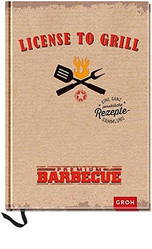 License to grill: Eine ganz persönliche Rezeptesammlung (GROH Erinnerungsalbum)