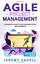 Agile Project Management: A Beginner's Guide to Agile Implementation and Leadership