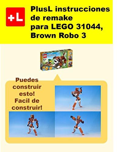 PlusL instrucciones de remake para LEGO 31044,Brown Robo 3: Usted puede construir Brown Robo 3 de sus propios ladrillos! (Spanish Edition)