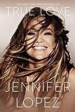 True Love by Jennifer Lopez (2015-11-03)