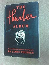 THURBER ALBUM: The Wit, Wisdom, and Surprising Life of James Thurber