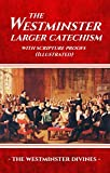 The Westminster Larger Catechism with Scripture Proofs (Illustrated)