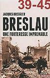 Breslau 39-45 - Une forteresse imprenable