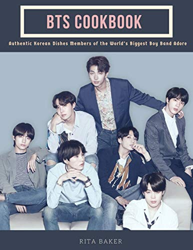 BTS Cookbook: Authentic Korean Dishes Members of the World's Biggest Boyband Adore