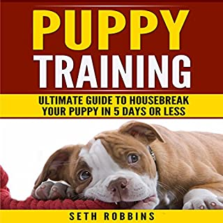 Puppy Training: Ultimate Guide to Housebreak Your Puppy in 5 Days or Less cover art