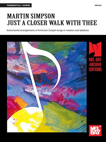 Martin Simpson – Just a Closer Walk with Thee: Instrumental arrangements of American Gospel songs in notation and tablature