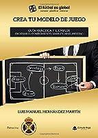 CREA TU MODELO DE JUEGO. Guía práctica y ejemplos. Ordenar el conocimiento, simplificar el proceso