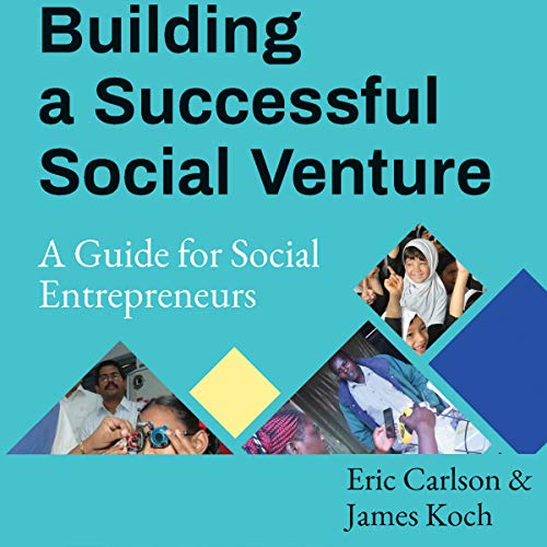 Building a Successful Social Venture: A Guide for Social Entrepreneurs                   De :                                                                                                                                 Eric Carlson,                                                                                        James Koch                               Lu par :                                                                                                                                 Julie Eickhoff                      Durée : 7 h et 12 min     Pas de notations     Global 0,0