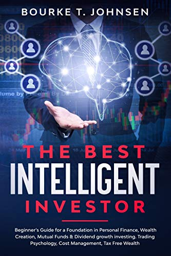The Best Intelligent Investor: Beginner's Guide for a Foundation in Personal Finance, Wealth Creation, Mutual Funds & Dividend growth investing. Trading Psychology, Cost Management, Tax Free Wealth