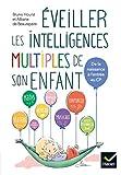 Eveiller les intelligences multiples de son enfant