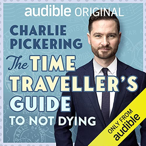 The Time Traveller's Guide to Not Dying Podcast By Charlie Pickering, James Colley cover art