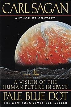 Pale Blue Dot: A Vision of the Human Future in Space by [Carl Sagan, Ann Druyan]
