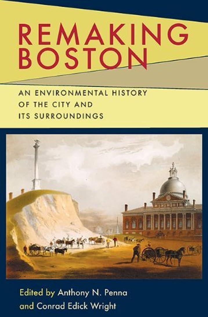 シャープ添加剤彼女のRemaking Boston: An Environmental History of the City and Its Surroundings (Pittsburgh Hist Urban Environ) (English Edition)
