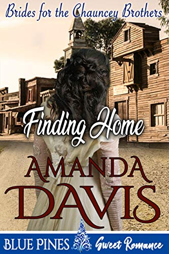 Finding Home: Sweet, Clean Mail Order Bride Romance (Brides for the Chauncey Brothers Book 1) by [Amanda Davis, Blue Pines]
