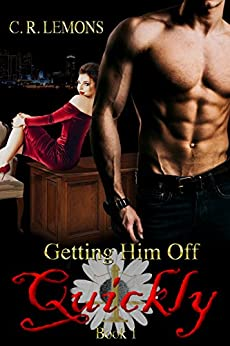 Getting Him Off Quickly: Getting Him Off Series - Book 1 by [C. R. Lemons, eBook Cover Designs]