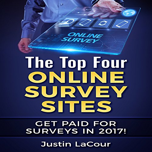 The Top Four Online Survey Sites: Get Paid for Surveys in 2017! audiobook cover art