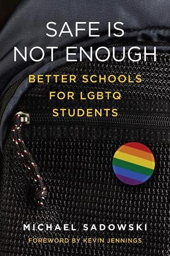 Safe Is Not Enough Better Schools For Lgbtq Students Youth Development And Education Series