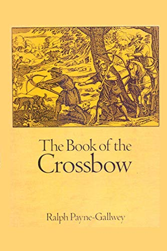 The book of the crossbow: Crossbow Mediaeval and Modern Military and Sporting (English Edition)