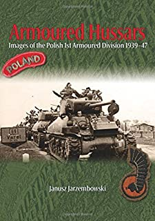 Armoured Hussars: Images of the Polish 1st Armoured Division 1939-47 by Janusz Jarzembowski (2014-06-19)