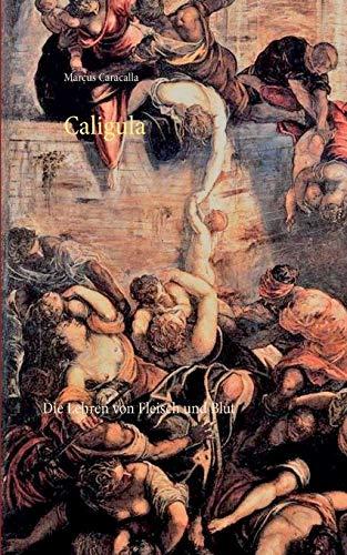 Caligula: Die Lehren von Fleisch und Blut (German Edition)