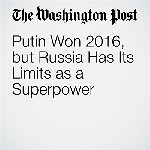 Putin Won 2016, but Russia Has Its Limits as a Superpower​ copertina