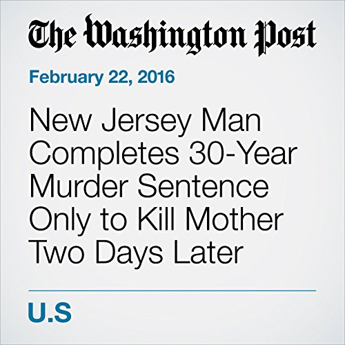 New Jersey Man Completes 30-Year Murder Sentence Only to Kill Mother Two Days Later audiobook cover art