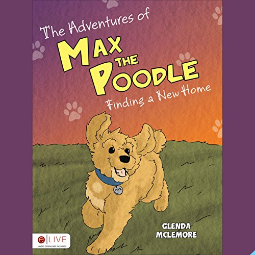 The Adventures of Max the Poodle: Finding a New Home  audiobook cover art