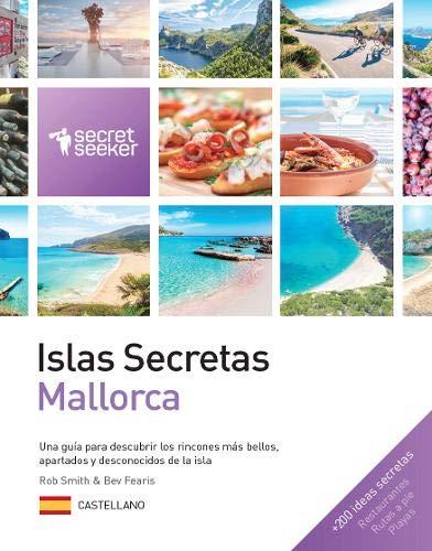 Islas Secretas: Mallorca: Una guia para descubrir los rincones mas bellos, apartados y desconocidos de la isla.