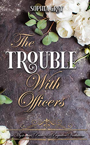 The Trouble with Officers: A Mysterious Pride and Prejudice Variation (Meryton Mysteries Book 2) by [Sophia Grey, A Lady]