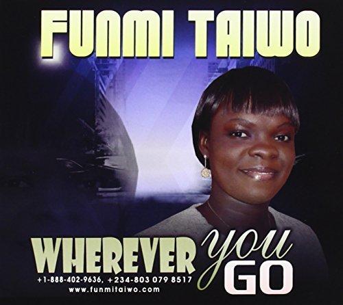 Wherever You Go by Taiwo, Funmi (2013-04-01?
