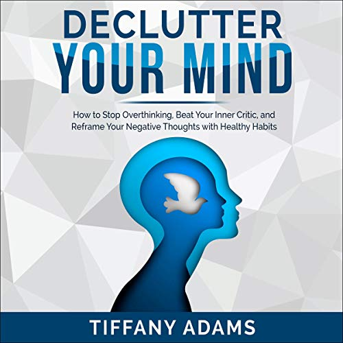 Declutter Your Mind: How to Stop Overthinking, Beat Your Inner Critic, and Reframe Your Negative Thoughts with Healthy Habits Titelbild