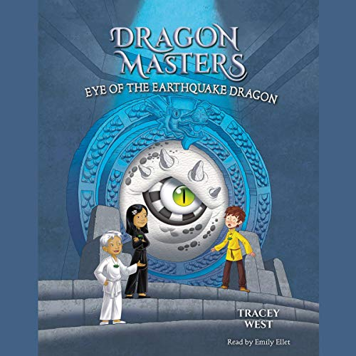 Eye of the Earthquake Dragon: Dragon Masters, Book 13