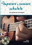 Imparare a suonare l'ukulele. Ediz. a spirale. Con CD-Audio