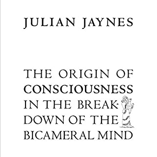 The Origin of Consciousness in the Breakdown of the Bicameral Mind                   By:                                                                                                                                 Julian Jaynes                               Narrated by:                                                                                                                                 James Patrick Cronin                      Length: 16 hrs and 1 min     256 ratings     Overall 4.7