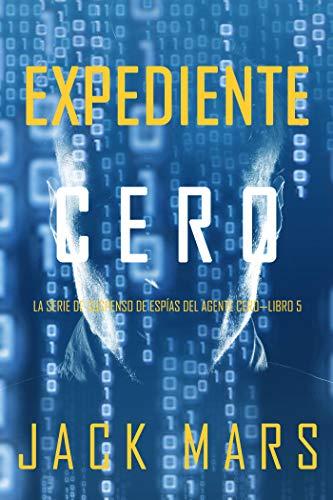 Expediente Cero (La Serie de Suspenso de Espías del Agente Cero—Libro #5)
