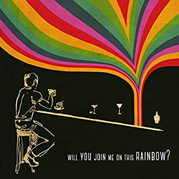 Will You Join Me on This Rainbow?