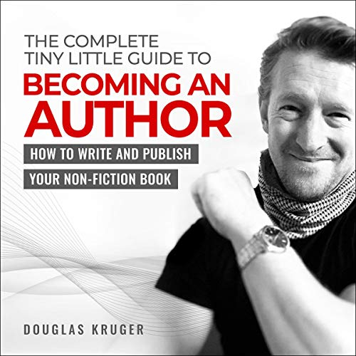 The Complete Tiny Little Guide to Becoming an Author Audiobook By Douglas Kruger cover art