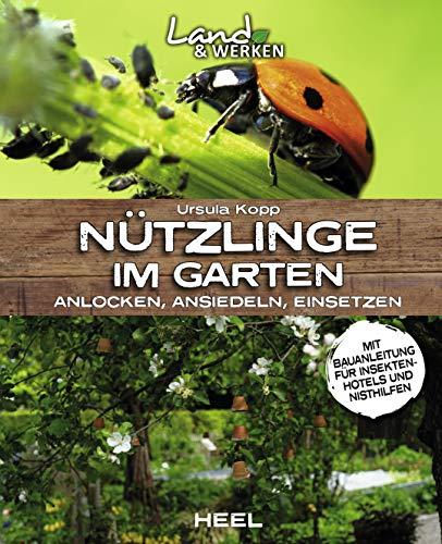 Nützlinge im Garten – anlocken, ansiedeln, einsetzen: mit Bauanleitung für ein Insektenhotel (Land & Werken)