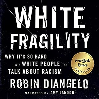 White Fragility     Why It's so Hard for White People to Talk About Racism              Written by:                                                                                                                                 Robin DiAngelo,                                                                                        Michael Eric Dyson - foreword                               Narrated by:                                                                                                                                 Amy Landon                      Length: 6 hrs and 21 mins     55 ratings     Overall 4.8
