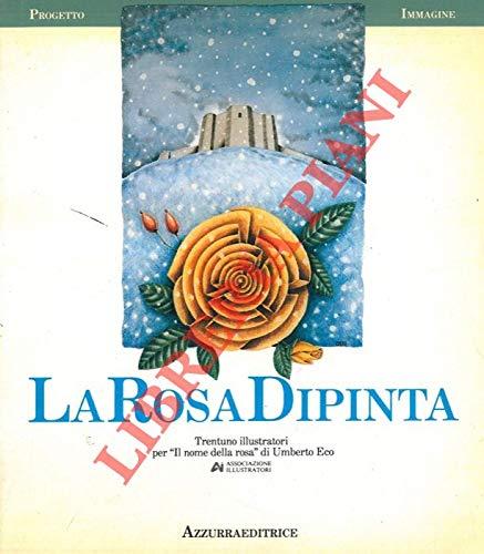 La Rosa Dipinta. Trentuno illustratori per 'Il nome della rosa' di Umberto Eco.