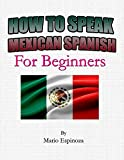 How To Speak Mexican Spanish: For Beginners
