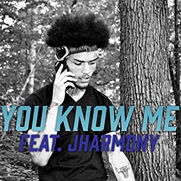 You Know Me (feat. Jharmony)